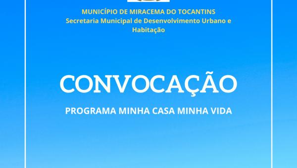 CONVOCAÇÃO - PROGRAMA MINHA CASA MINHA VIDA